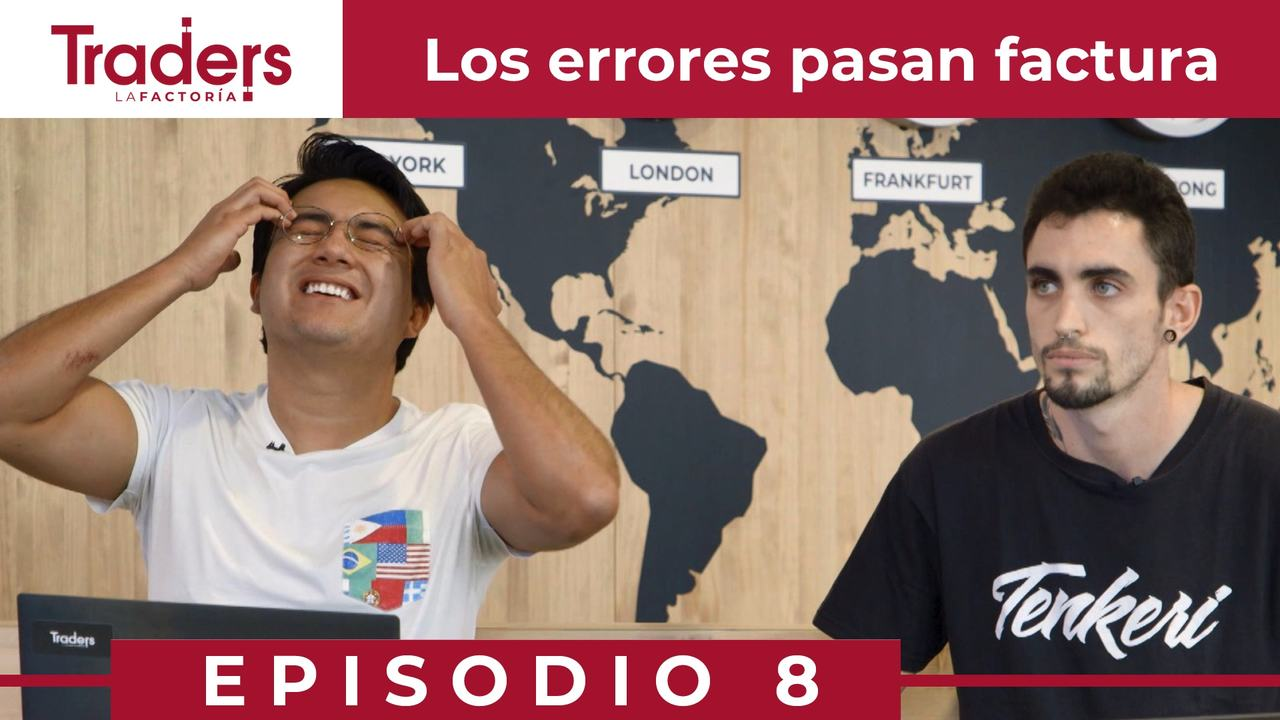 Los ERRORES pasan FACTURA | Episodio 8 | TRADERS