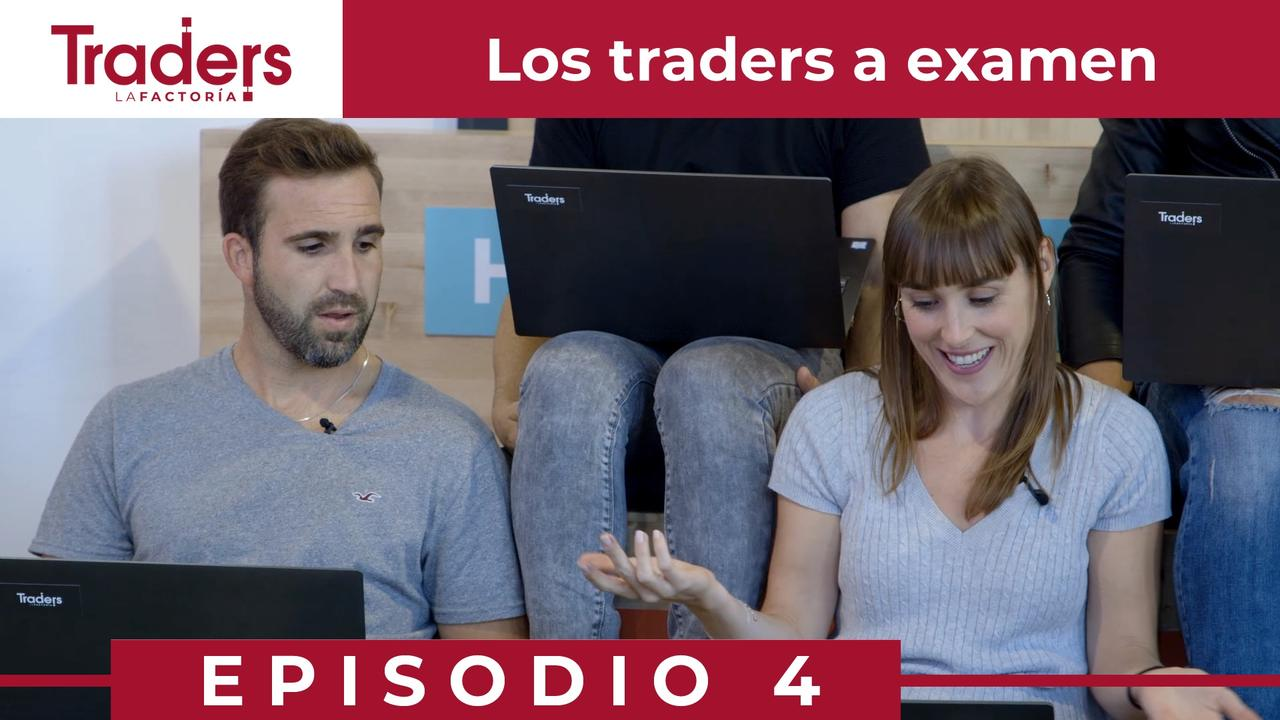 Los TRADERS a EXAMEN | Episodio 4 | TRADERS